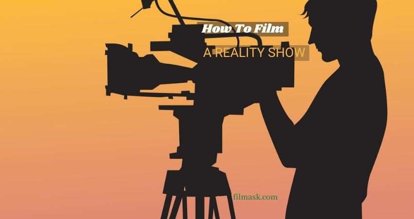 How To Film A Reality Show