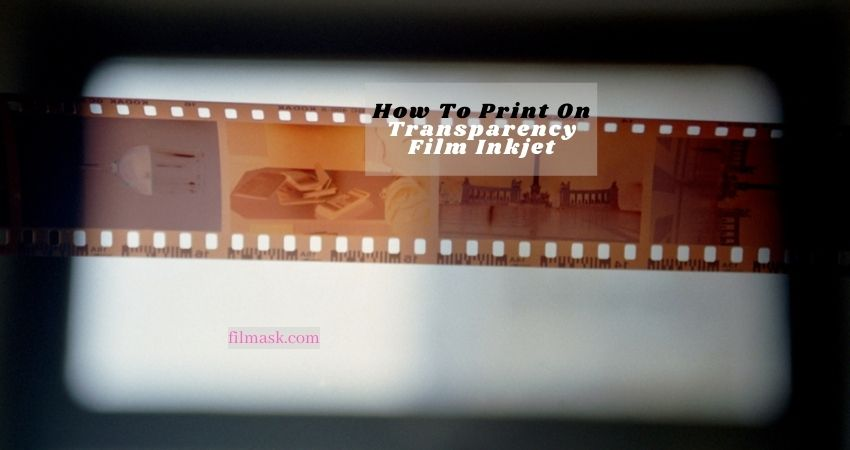 How To Print On Transparency Film Inkjet