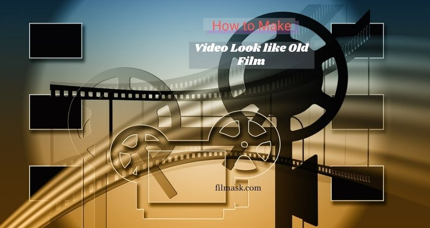 How to Make Video Look like Old Film